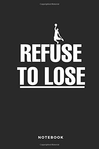 Refuse to Lose Notebook: 6x9 Blank Lined Basketball Composition Notebook or Journal for Coaches and Players
