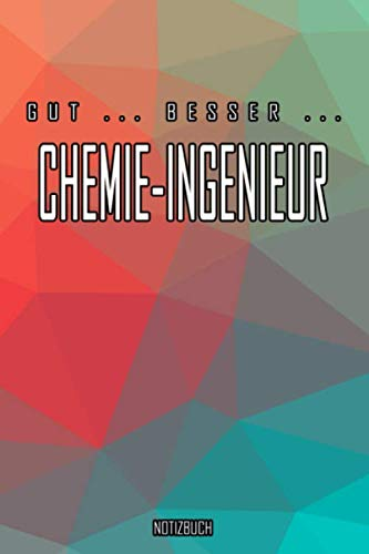 Gut - Besser - Chemie-Ingenieur Notizbuch: Perfekt für Chemie-Ingenieur. 120 freie Seiten für deine Notizen. Eignet sich als Geschenk, Notizbuch oder als Abschieds oder Abgängergeschenk.