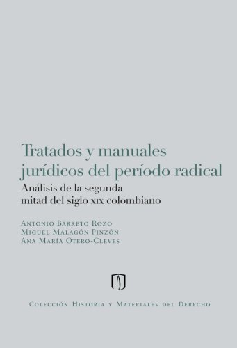 Descargar Libro Tratados y manuales jurídicos del período radical:: Análisis de la segunda mitad del siglo XIX  colombiano de Mr. Antonio Barreto Rozo