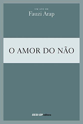 Fauzi Arap - O amor do não (Teatro popular do SESI) (Portuguese Edition) por Fauzi Arap