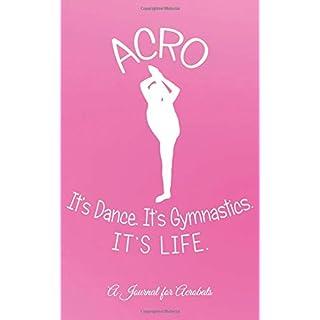 Acro -- It's Dance. It's Gymnastics. It's Life.: A Journal for Acrobats