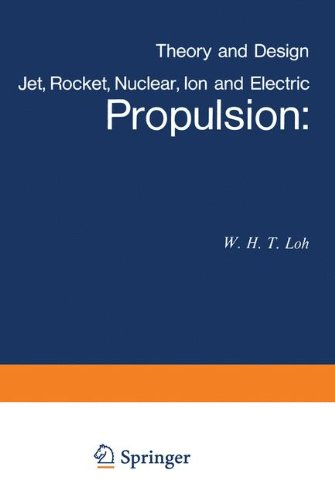 Jet, Rocket, Nuclear, Ion and Electric Propulsion: Theory and Design par W. H. T. Loh