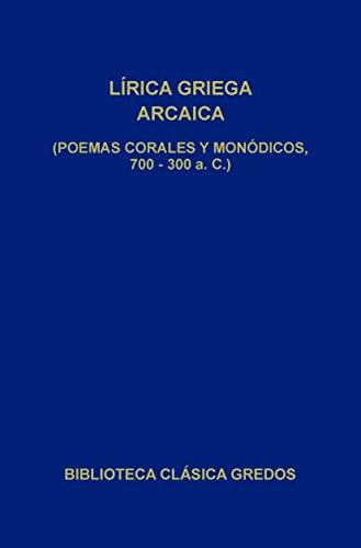 Lírica griega arcaica (poemas corales y monódicos, 700-300 a.C.) (Biblioteca Clásica Gredos) por Varios autores