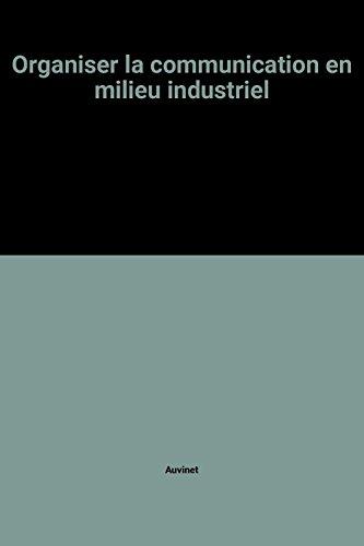 Organiser la communication en milieu industriel par Auvinet