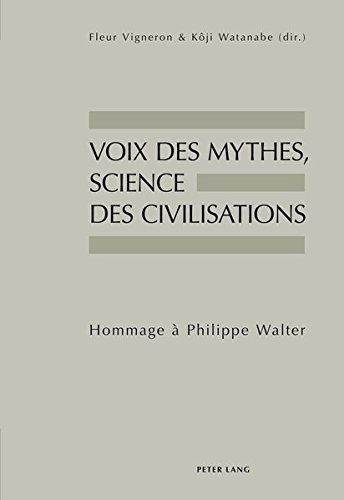 Voix Des Mythes, Science Des Civilisations: Hommage À Philippe Walter