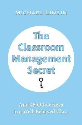 [(The Classroom Management Secret: And 45 Other Keys to a Well-Behaved Class)] [Author: Michael Linsin] published on (May, 2013)