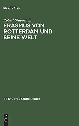 Erasmus von Rotterdam und seine Welt (De Gruyter Studienbuch)