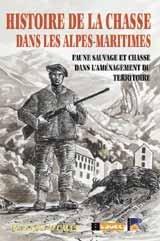 Histoire de la Chasse Dans les Alpes-Maritimes