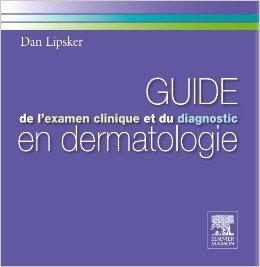 Guide l'examen clinique et du diagnostic en dermatologie de Dan Lipsker ( 15 septembre 2010 )