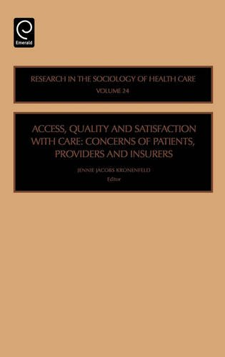 Access, Quality and Satisfaction with Care: CONCERNS OF PATIENTS, PROVIDERS AND INSURERS (Research in the Sociology of Health Care)