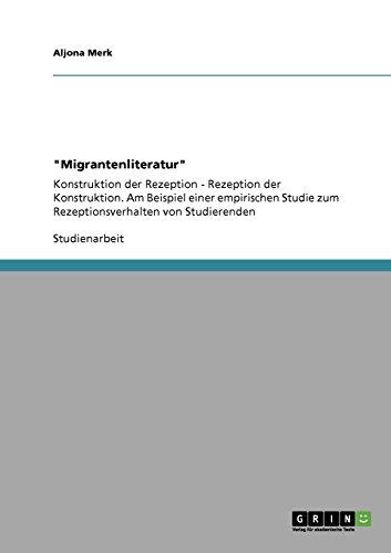Migrantenliteratur: Konstruktion der Rezeption - Rezeption der Konstruktion. Am Beispiel einer empirischen Studie zum Rezeptionsverhalten von Studierenden
