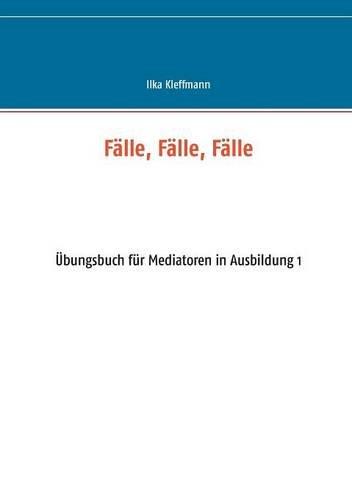 Fälle, Fälle, Fälle: Übungsbuch für Mediatoren in Ausbildung