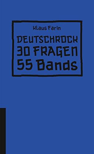 Deutschrock: 30 Fragen und die eine oder andere kritische Nachfrage an 55 Bands (Hirnkost)