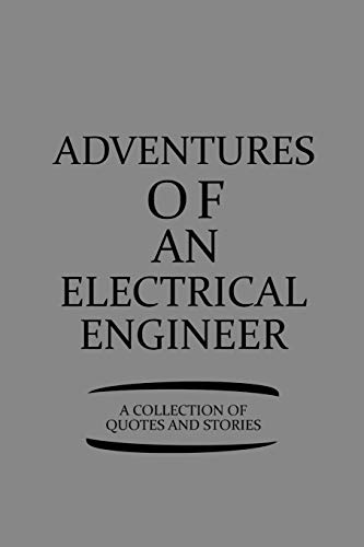 Adventures Of An Electrical Engineer A Collection Of Quotes And Stories: Notebook, Journal or Planner | Size 6 x 9 | 110 Lined Pages | Office ... or Birthday for an Electrical Engineer