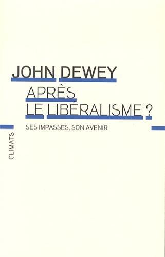 Après le libéralisme ? Ses impasses, son avenir