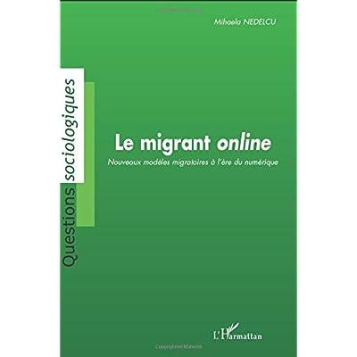 Le migrant online: Nouveaux modèles migratoires à l'ère du numérique