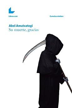 Su muerte, gracias (Cumulus nimbus) (Spanish Edition) by [Amutxategi, Abel]