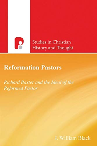 Scht: Reformation Pastors: Richard Baxter and the Ideal of the Reformed Pastor (Studies in Evangelical History and Thought)