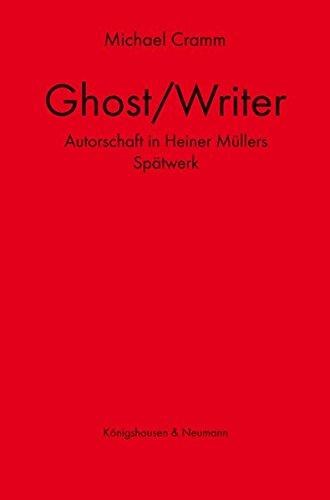 Ghost/Writer: Autorschaft in Heiner Müllers Spätwerk (Epistemata - Würzburger wissenschaftliche Schriften. Reihe Literaturwissenschaft)