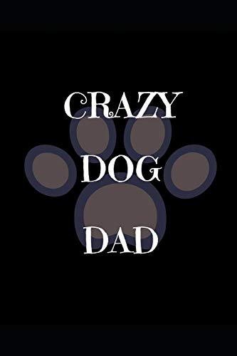 Crazy Dog Dad: Dad Husband Brother Animal Lover  Writing 120 pages Notebook Journal -  Small Lined  (6