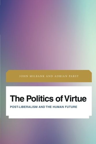 the-politics-of-virtue-future-perfect-images-of-the-time-to-come-in-philosophy-politics-and-cultural