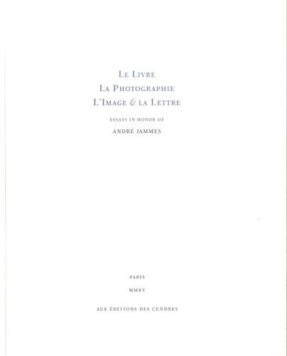 Le livre, la photographie, l'image & la lettre : Essays in honor of André Jammes