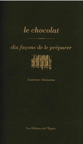 Le chocolat : Dix façons de le préparer par Laurence Alemanno