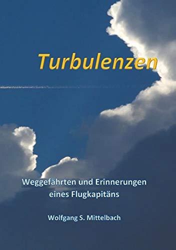 Turbulenzen: Erinnerungen und Weggefährten eines Flugkapitäns