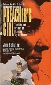Preacher's Girl: The Life and Crimes of Blanche Taylor Moore by Jim Schutze (1996-06-12)