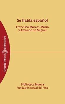 Se habla español (ESTUDIOS CRÍTICOS DE LITERATURA) de [Marcos-Marin, Francisco, Miguel, Amando De]
