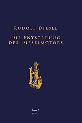 Die Entstehung des Dieselmotors: Sonderausgabe anlässlich des 100. Todestages von Rudolf Diesel (White Diesel)