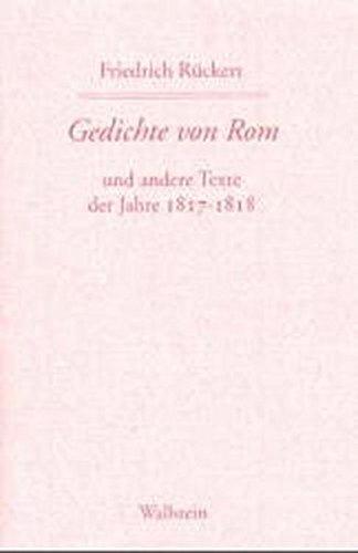 Friedrich Rückerts Werke. Historisch-kritische Ausgabe. Schweinfurter Edition / Gedichte von Rom