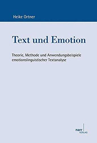 Text und Emotion: Theorie, Methode und Anwendungsbeispiele emotionslinguistischer Textanalyse (Europäische Studien zur Textlinguistik)