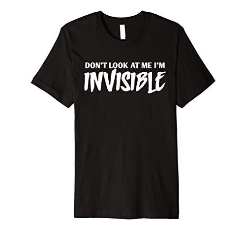Don 't Look At Me Ich bin unsichtbar T-Shirt (Unisex Ich Bin Unsichtbar Kostüm)