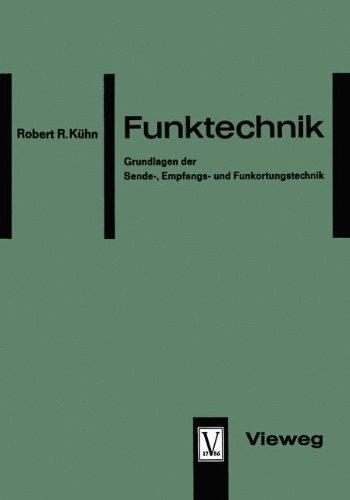Funktechnik: Grundlagen Der Sende-, Empfangs- Und Funkortungstechnik (German Edition)