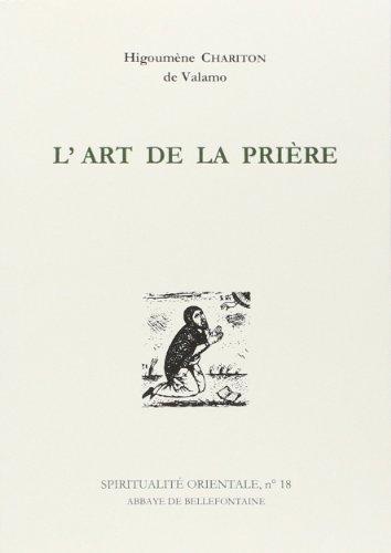 L'ART DE LA PRIERE. Anthologie de textes spirituels sur la prire du coeur de Higoumene Chariton (27 janvier 1997) Broch