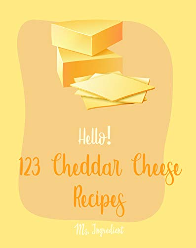 Hello! 123 Cheddar Cheese Recipes: Best Cheddar Cheese