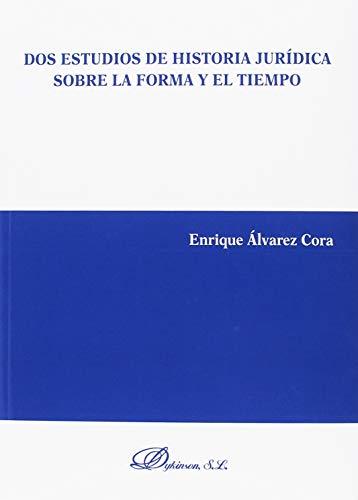 Dos estudios de historia jurídica sobre la forma y el tiempo por Enrique Álvarez Cora