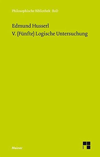 """V. (Fünfte) Logische Untersuchung: Über intentionale Erlebnisse und ihre """"Inhalte"""" (Philosophische Bibliothek)"""