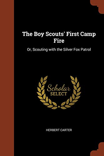 The Boy Scouts' First Camp Fire: Or, Scouting with the Silver Fox Patrol