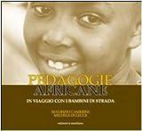 Pedagogie africane. In viaggio con i bambini di strada (Paceinsieme. alle radici dell'erba)