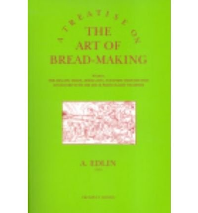 A Treatise on the Art of Bread-making: Wherein, the Mealing Trade, Assize Laws, and Every Circumstance Connected with the Art, is Particularly Examined (None) (Paperback) - Common