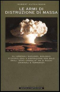 Le armi di distruzione di massa. Gli arsenali nucleari, biologici e chimici oggi a disposizione non solo degli «Stati canaglia» ma di ricchi criminali e terroristi