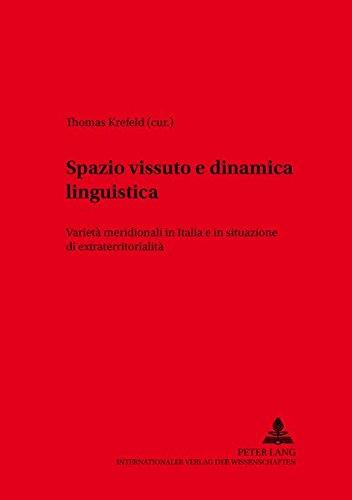 Spazio vissuto e dinamica linguistica: Varietà meridionali in Italia e in situazione di extraterritorialità (Variolingua. Nonstandard - Standard - Substandard)