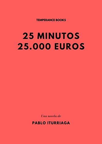 25 minutos 25.000 euros por Pablo Iturriaga