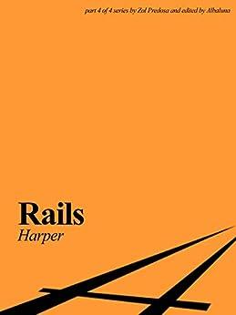 Rails: Harper: Part 4 of 4 in the Rails Series by [Predosa, Zol]
