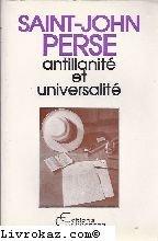 Saint-John Perse : antillanité et universalité, colloque de Pointe-a-Pitre, 30 mai- 1er juin 1987