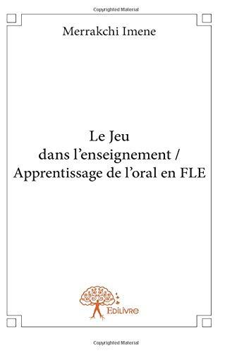 Le jeu dans l'enseignement / Apprentissage de l'oral en FLE par Merrakchi Imene