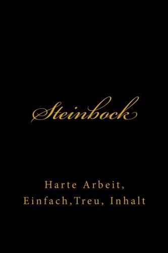 Steinbock: Harte Arbeit, Einfach,Treu, Inhalt  (Tagebucher, Notizbuch, Schreibblock, Kompositionsbuch)