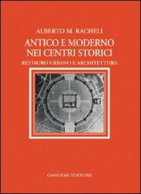 Antico e moderno nei centri storici. Restauro urbano e architettura (Archeologia e restauro) por Alberto M. Racheli